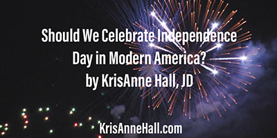 Should We Celebrate Independence Day in Modern America?
